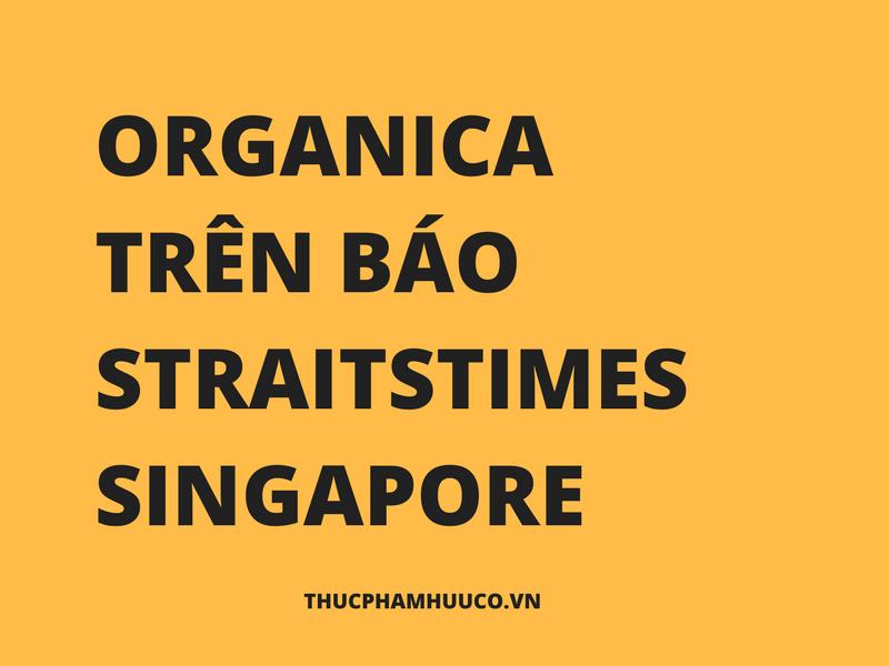 ORGANICA TRÊN BÁO STRAITSTIMES SINGAPORE