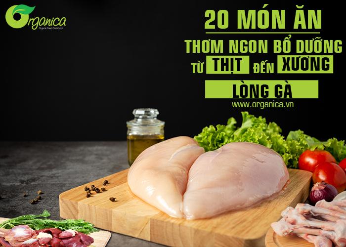 Hướng dẫn chế biến 20 món ăn từ thịt gà, xương và lòng gà thơm ngon, bổ dưỡng