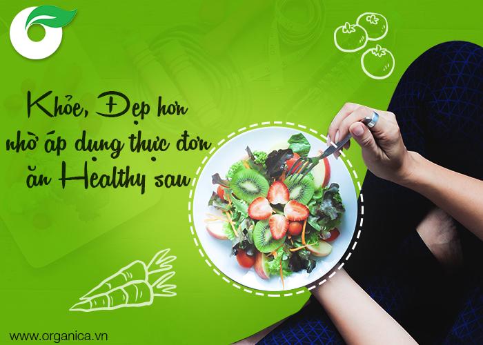 Khỏe, đẹp hơn nhờ áp dụng thực đơn ăn healthy sau