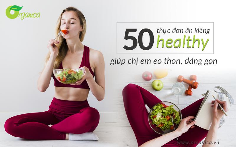 50 thực đơn ăn kiêng healthy giúp chị em eo thon, dáng gọn